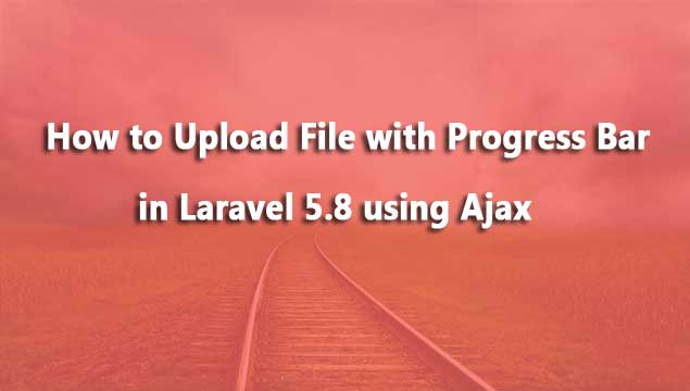 Laravel 5 8 Tutorial - File Upload with Progress Bar using